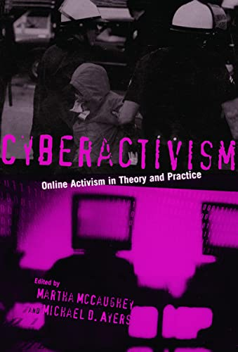 Cyberactivism: Online Activism in Theory and Practice: MCCAUGHEY, MARTHA [Editor]; Ayers, Michael D...