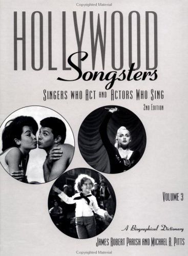 Hollywood Songsters: Singers Who Act and Actors Who Sing: A Biographical Dictionary