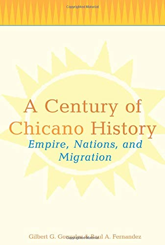 9780415943932: A Century of Chicano History: Empire, Nations and Migration