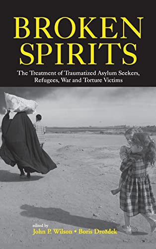 9780415943970: Broken Spirits: The Treatment of Traumatized Asylum Seekers, Refugees and War and Torture Victims