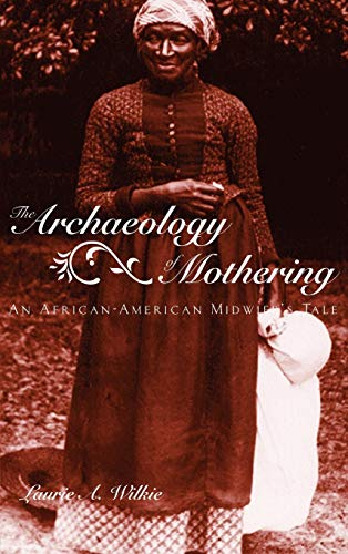 9780415945691: The Archaeology of Mothering: An African-American Midwife's Tale