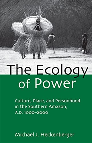 9780415945998: The Ecology of Power: Culture, Place and Personhood in the Southern Amazon, AD 1000-2000 (Critical Perspectives in Identity, Memory & the Built Environment)
