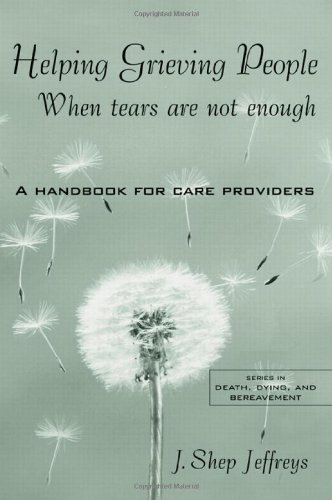 9780415946032: Helping Grieving People: When Tears Are Not Enough: A Handbook for Care Providers
