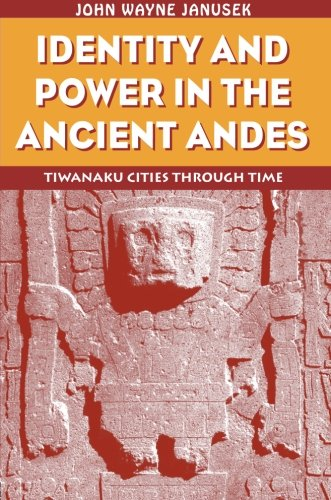 9780415946346: Identity and Power in the Ancient Andes: Tiwanaku Cities through Time (Critical Perspectives Inidentity, Memory & the Built Environment)