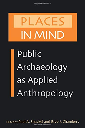 9780415946469: Places in Mind: Public Archaeology as Applied Anthropology (Critical Perspectives in Identity, Memory & the Built Environment)