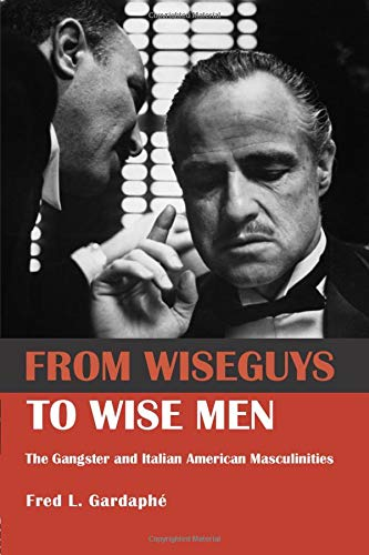 9780415946483: From Wiseguys to Wise Men: The Gangster and Italian American Masculinities