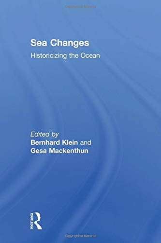 9780415946513: Sea Changes: Historicizing the Ocean