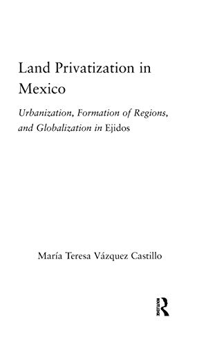 9780415946544: Land Privatization in Mexico: Urbanization, Formation of Regions and Globalization in Ejidos (Latin American Studies-Social Sciences & Law)