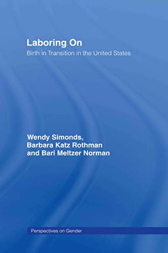 9780415946629: Laboring On: Birth in Transition in the United States (Perspectives on Gender)