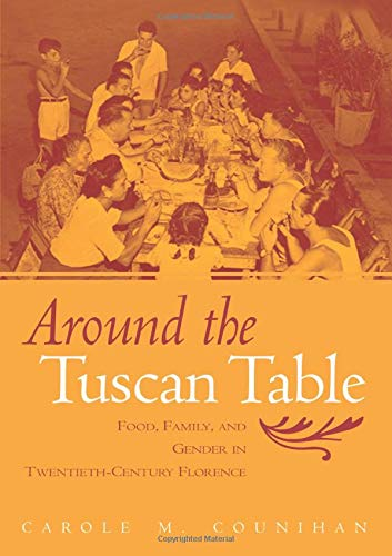 Around the Tuscan Table: Food, Family, and Gender in Twentieth Century Florence: Counihan, Carole M...