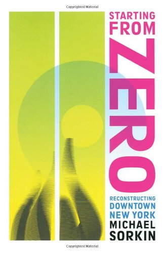 9780415947343: Starting From Zero: Reconstructing Downtown New York