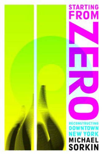 9780415947374: Starting From Zero: Reconstructing Downtown New York