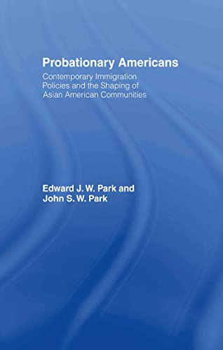 9780415947503: Probationary Americans: Contemporary Immigration Policies and the Shaping of Asian American Communities
