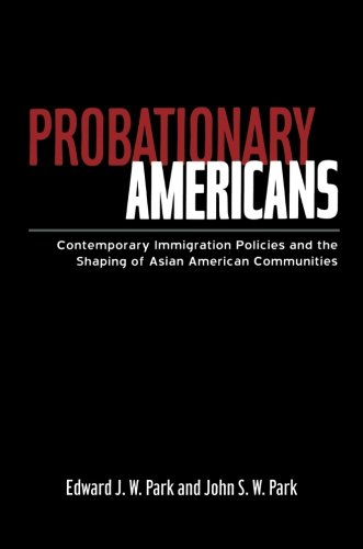 9780415947510: Probationary Americans: Contemporary Immigration Policies and the Shaping of Asian American Communities
