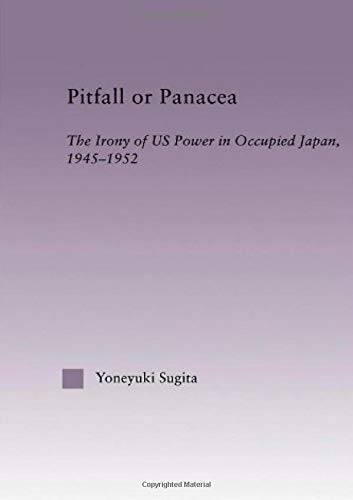 9780415947527: Pitfall or Panacea: The Irony of Us Power in Occupied Japan, 1945-1952 (East Asia: History, Politics, Sociology and Culture)