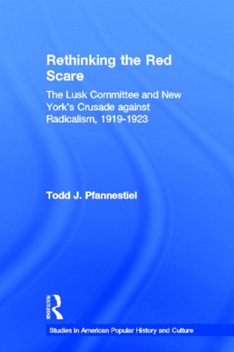 9780415947671: Rethinking the Red Scare: The Lusk Committee and New York's Crusade Against Radicalism, 1919-1923 (Studies in American Popular History and Culture)