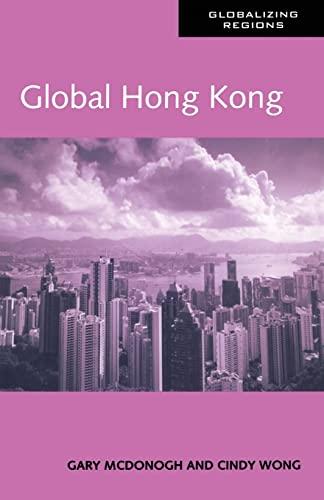 Global Hong Kong (Mapping the Global Spaces): Gary McDonogh, Cindy