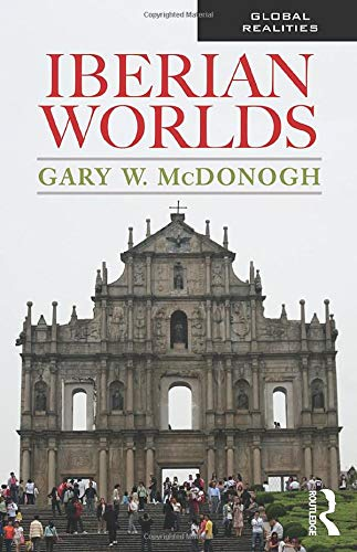 Iberian Worlds (Global Realities): McDonogh, Gary