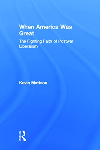 When America Was Great: The Fighting Faith of Postwar Liberalism