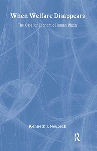 When Welfare Disappears: The Case for Economic Human Rights: Kenneth J. Neubeck