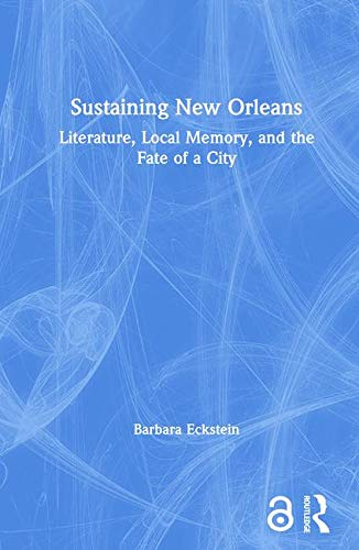 9780415947824: Sustaining New Orleans: Literature, Local Memory, and the Fate of a City
