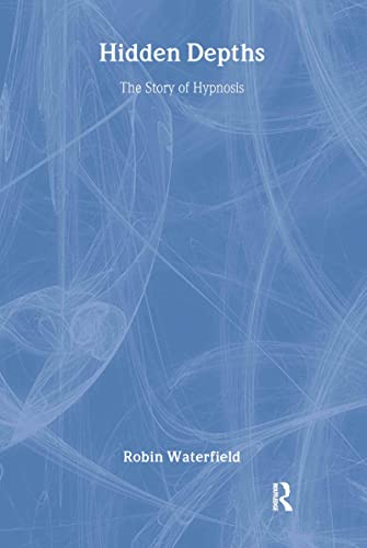 9780415947916: Hidden Depths: The Story of Hypnosis