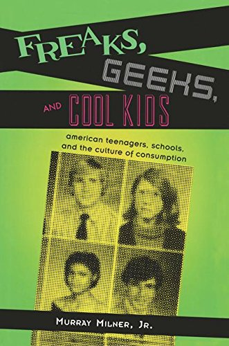 9780415948302: Freaks, Geeks, and Cool Kids: American Teenagers, Schools, and the Culture of Consumption