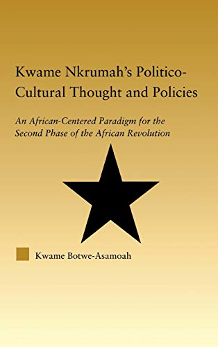 Kwame Nkrumah'S Politico-Cultural Thought And Politics An: Kwame Botwe-Asamoah;Botwe-Asamoah