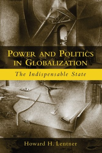 9780415948852: Power and Politics in Globalization: The Indispensable State