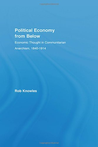 9780415949033: Political Economy from Below: Economic Thought in Communitarian Anarchism, 1840-1914 (New Political Economy)