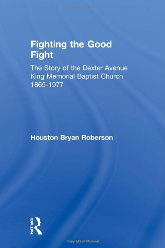 9780415949200: Fighting the Good Fight: The Story of the Dexter Avenue King Memorial Baptist Church, 1865-1977