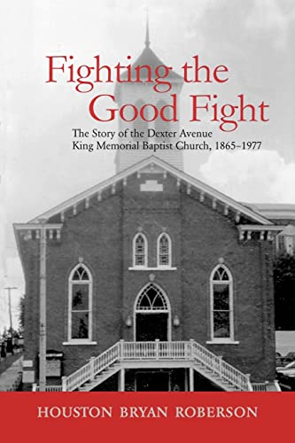 9780415949217: Fighting the Good Fight: The Story of the Dexter Avenue King Memorial Baptist Church, 1865-1977