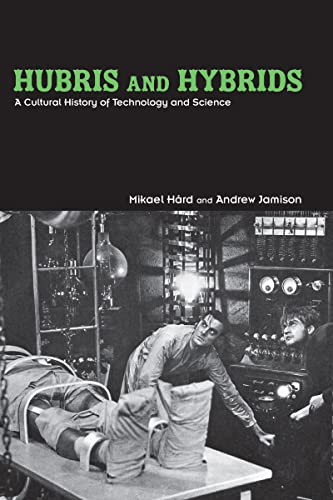 9780415949385: Hubris and Hybrids: A Cultural History of Technology and Science