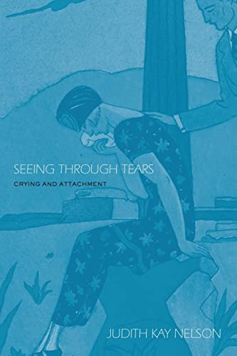 Seeing Through Tears: Crying and Attachment: Nelson, Judith Kay