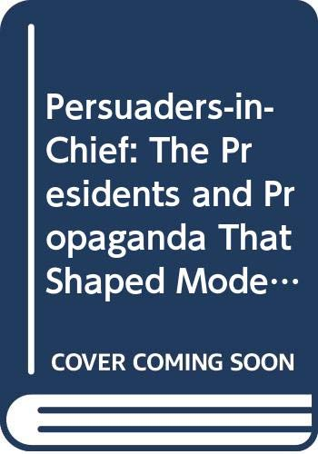 Persuaders-in-Chief: The Presidents and Propaganda That Shaped Modern America (0415950058) by Snow, Nancy