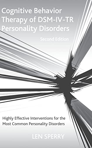 Cognitive Behavior Therapy of DSM-IV-TR Personality Disorders: Len Sperry