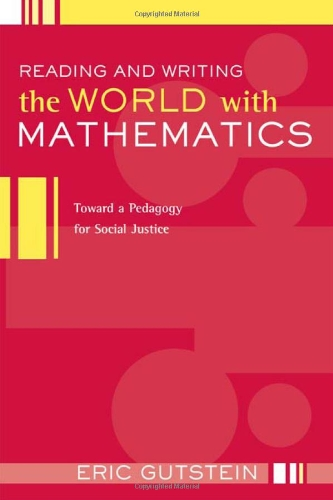 9780415950831: Reading And Writing The World With Mathematics: Toward a Pedagogy for Social Justice (Critical Social Thought)