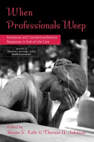 9780415950954: When Professionals Weep: Emotional and Countertransference Responses in End-of-Life Care (Series in Death, Dying, and Bereavement)