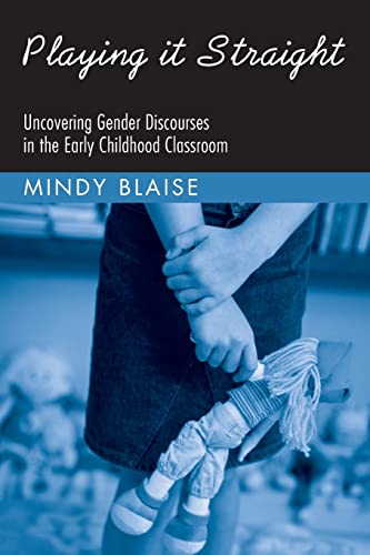 9780415951142: Playing It Straight: Uncovering Gender Discourse in the Early Childhood Classroom (Changing Images of Early Childhood)