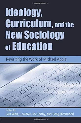 9780415951562: Ideology, Curriculum, and the New Sociology of Education: Revisiting the Work of Michael Apple