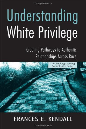 9780415951807: Understanding White Privilege: Creating Pathways to Authentic Relationships Across Race (Teaching/Learning Social Justice)