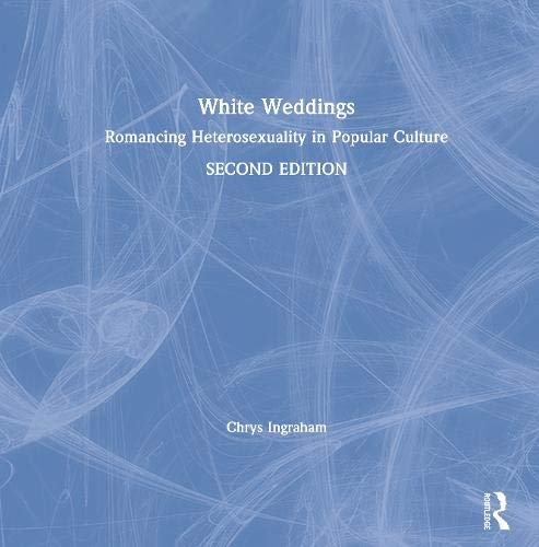 9780415951944: White Weddings: Romancing Heterosexuality in Popular Culture