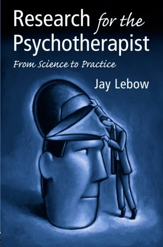 Research for the Psychotherapist: From Science to: Lebow, Jay L.