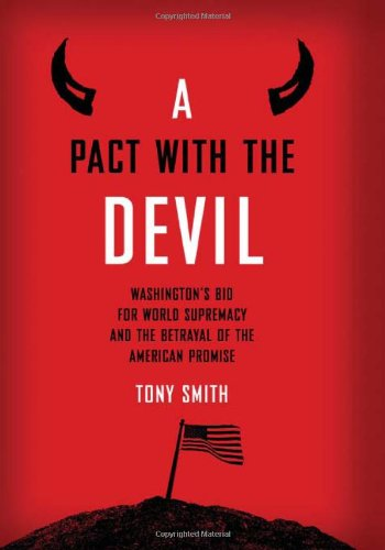 A Pact with the Devil: Washington's Bid for World Supremacy and the Betrayal of the American Promise (041595245X) by Smith, Tony