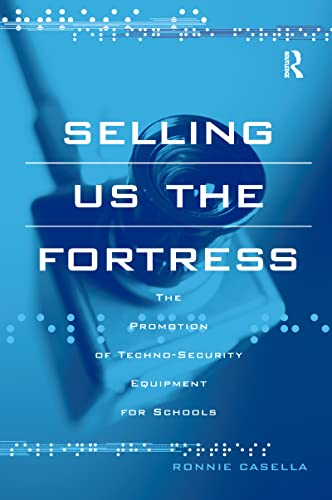 Selling Us the Fortress: The Promotion of Techno-Security Equipment for Schools: Casella, Ronnie