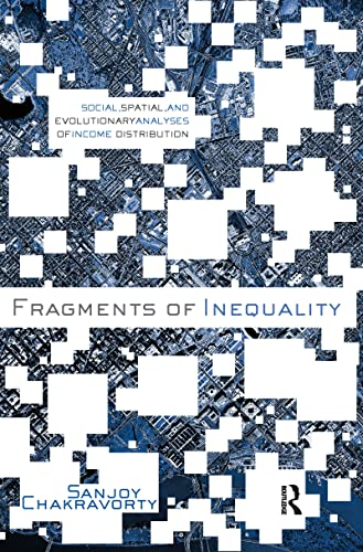 Fragments of Inequality: Social, Spatial, and Evolutionary Analyses of Income Distribution: Sanjoy ...