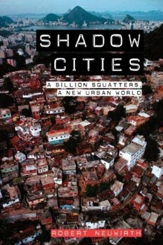 Shadow Cities: A Billion Squatters, A New Urban World: Neuwirth, Robert