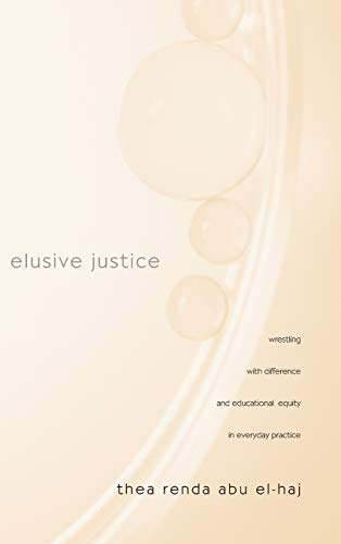 9780415953658: Elusive Justice: Wrestling with Difference and Educational Equity in Everyday Practice (Teaching/Learning Social Justice)