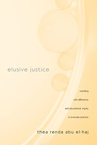 9780415953665: Elusive Justice: Wrestling with Difference and Educational Equity in Everyday Practice (Teaching/Learning Social Justice)