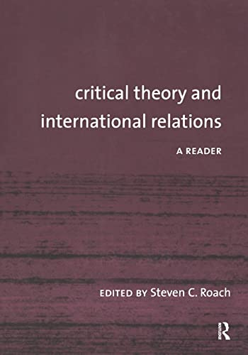Critical Theory and International Relations: A Reader: Steven C. Roach (Ed.)